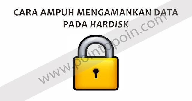 Cara Ampuh Mengamankan Data Pada Hardisk