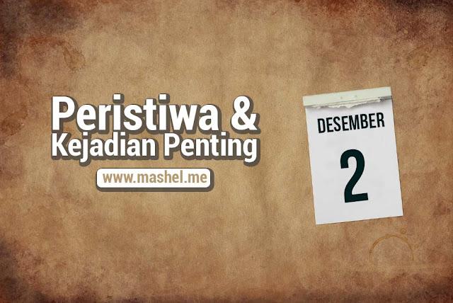 Peristiwa dan Kejadian Penting Tanggal 2 Desember