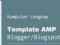 Kumpulan Template Amp Blogger Terbaik Sepanjang Masa