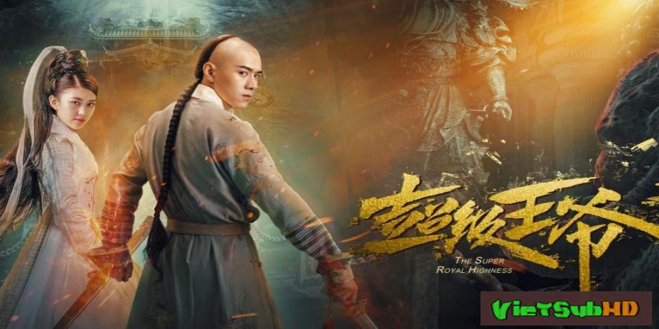 Phim Vương Gia Bá Đạo VietSub HD | The Super Royal Highness 2017
