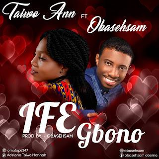 Music: Taiwo Ann X Obasehsam - Ife Gbono