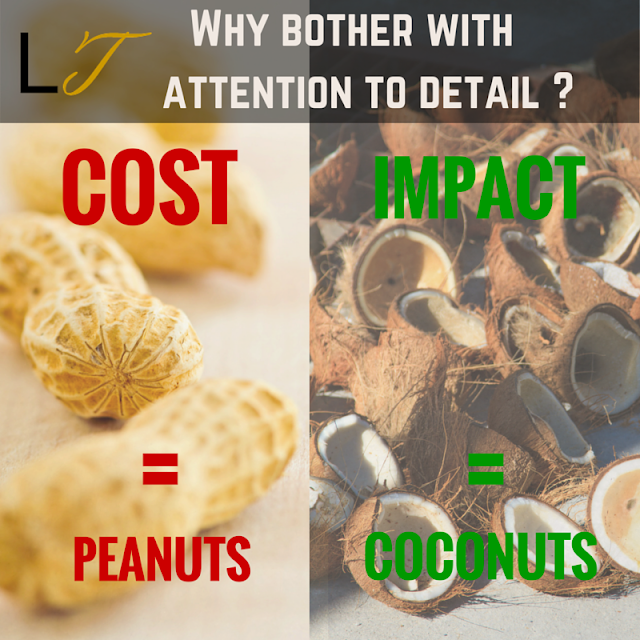 Attention To Detail - Cost equals peanuts, Impact equals coconuts