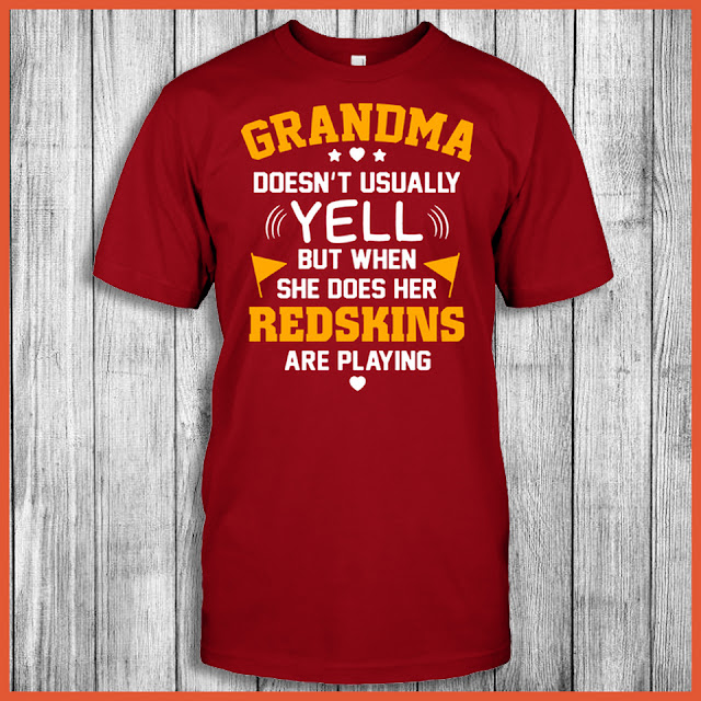 Grandma Doesn't Usually Yell But When She Does Her Redskins Are Playing Shirt