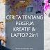 CERITA TENTANG PEKERJA KREATIF & LAPTOP 2in1