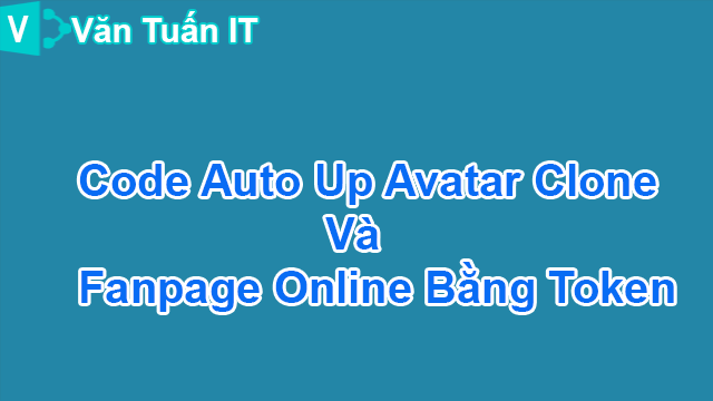 Vantuanit-share code auto up avatar clone và fanpage online bằng token.