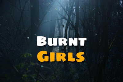 Burnt Girls ( Scary Stories )