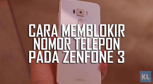Cara memblokir nomor telepon pada Zenfone 3