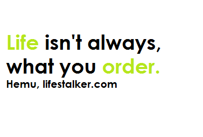 Life is not always what you order