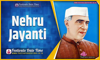 2020 Nehru Jayanti Date and Time, 2020 Nehru Jayanti Festival Schedule and Calendar