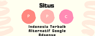 Situs PPC Indonesia Terbaik Alternatif Google Adsense 3 Situs PPC Indonesia Terbaik Alternatif Google Adsense