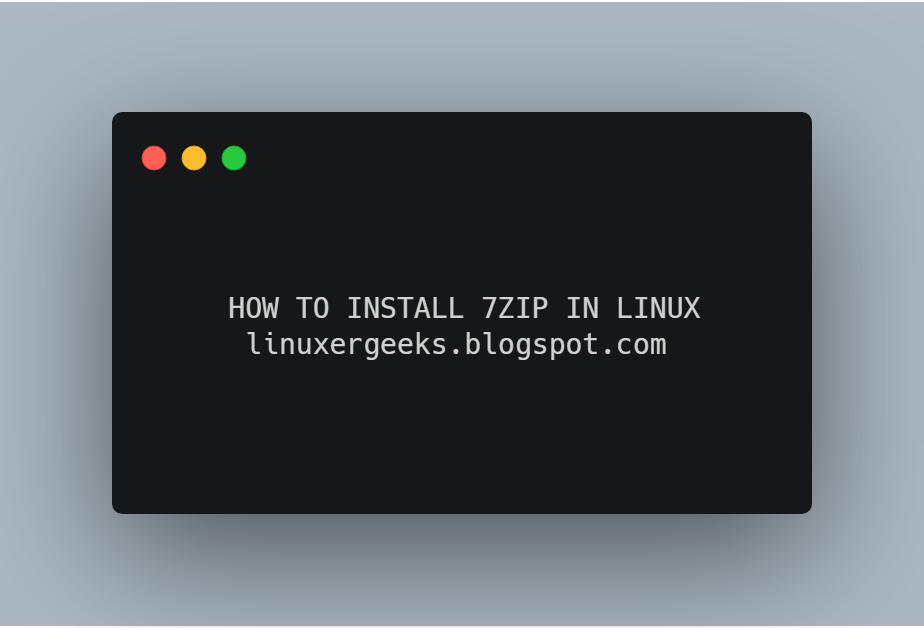 HOW TO INSTALL 7ZIP IN LINUX - EASY TO USE | Linuxer Geeks