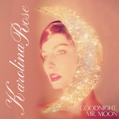 Karolina Rose Unveils New Single 'Goodnight, Mr. Moon'
