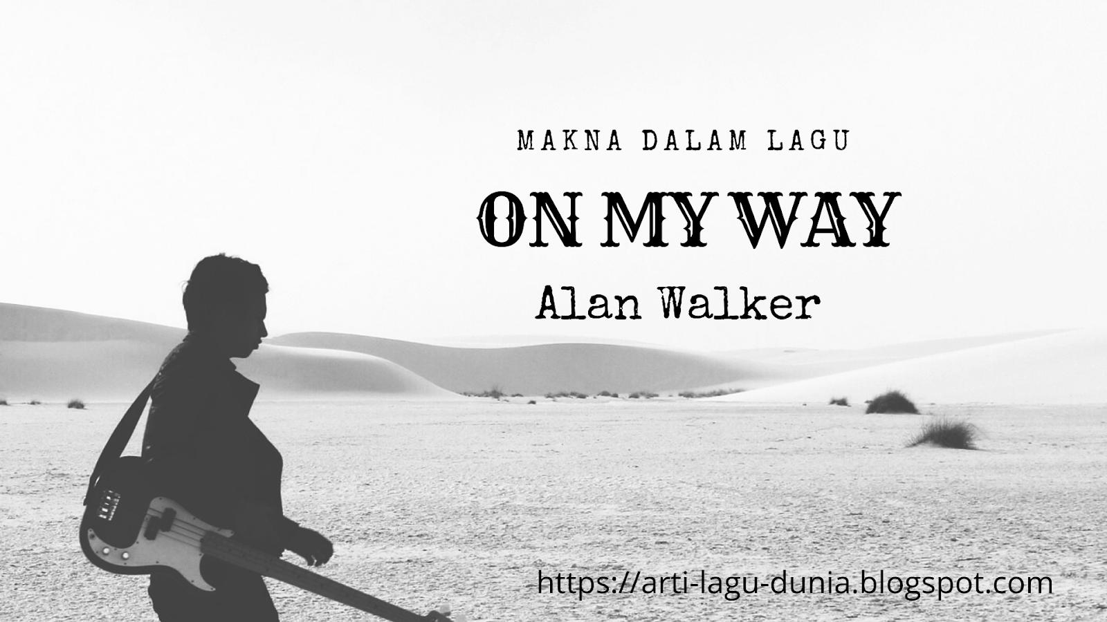 Lirik dan terjemah lagu on my way alan walker chord