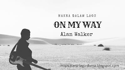 Makna Lagu ON MY WAY (Awal Walker, Sabrina Carpenter & Farruko) + Terjemahan Lirik