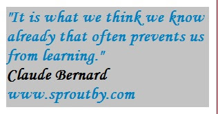 #Claude Bernard, #Self-improvement, It is what we think we know already that often prevents us from learning