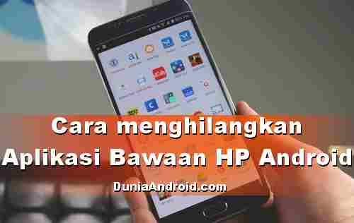 Apakah Aplikasi Bawaan HP Android bisa dihapus dan bagaimana caranya?