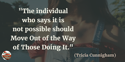 "Motivational Quotes For Work: ""The individual who says it is not possible should move out of the way of those doing it."" - Tricia Cunnigham"