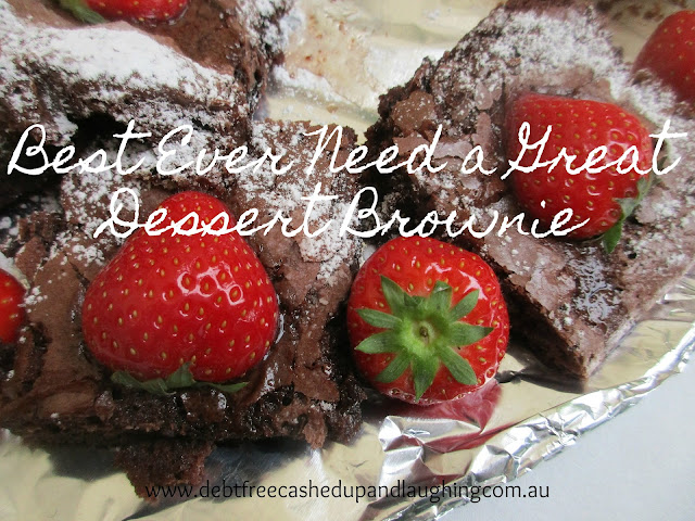 Best Ever Need a Great Dessert Brownie If you need a great dessert that won't break the budget and that will satisfy that chocolate craving this is the recipe. Click through for more ways live life debt free cashed up and laughing.