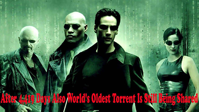 World's Oldest Torrent continues to Being Shared After 4,419 Days MATRIX
