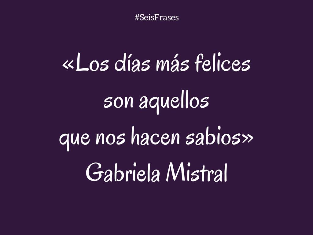 Seis Frases De Gabriela Mistral
