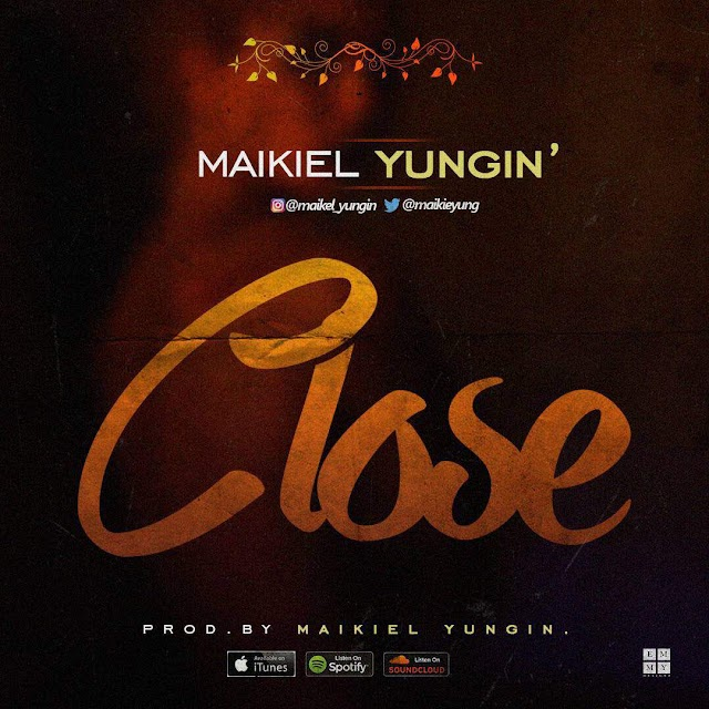 #MUSIC: CLOSE- MAIKEL YUNGIN