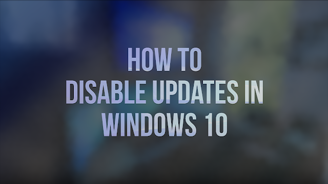 How to Disable Updates in Windows 10