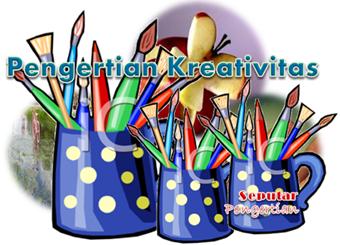 Seputar Pengertian Kreativitas