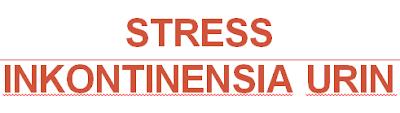 Stress Inkontinensia urin adalah Kebocoran urin mendadak dengan aktivitas yang meningkatkan tekanan intraabdomen, Stress Inkontinensia urin NANDA NIC NOC