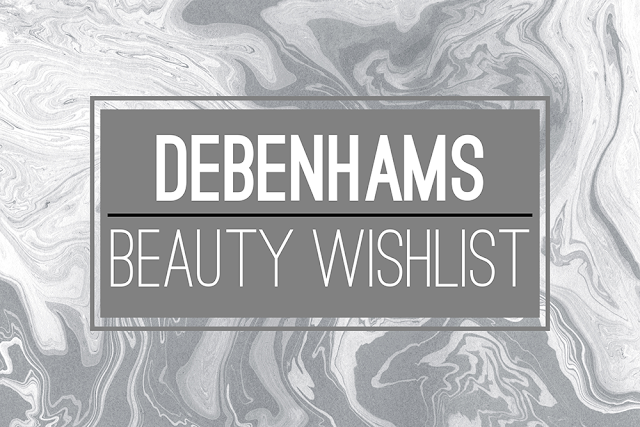 Debenhams Beauty wishlist