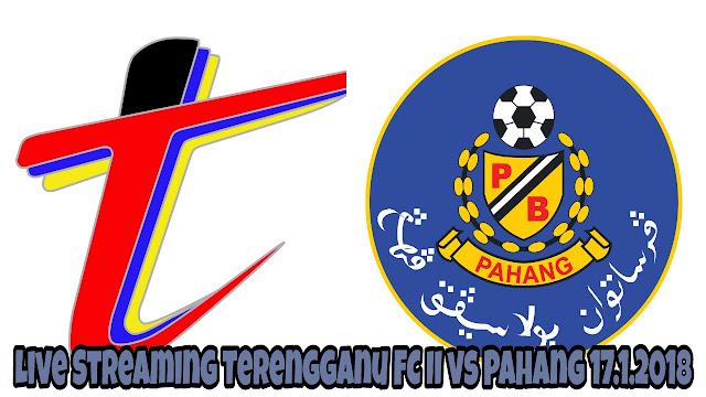 Live Streaming Terengganu FC II vs Pahang 17.1.2018 Piala MB Terengganu