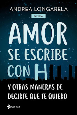 LIBRO - Amor se escribe con H y otras maneras de decirte que te quiero Andrea Longarela | Neïra  (Esencia - 18 Enero 2018)  Literatura Romantica - Novela  COMPRAR ESTE LIBRO EN AMAZON ESPAÑA