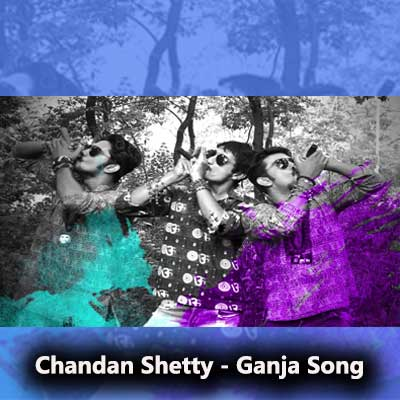 Ganja Song Lyrics From Anthya The Begining - Chandan Shetty