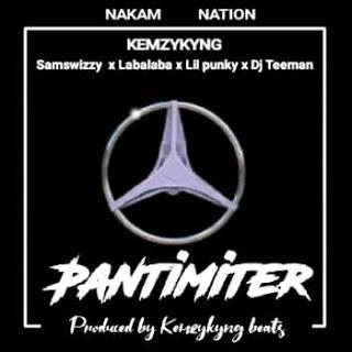 Music: Kemzykyng — Pantimiter Ft Samswizzy X Labalaba X LilPunky and Dj Teeman