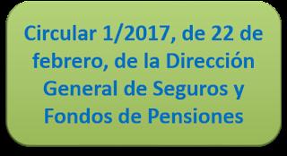 Circular 1/2017, de 22 de febrero, de la Dirección General de Seguros y Fondos de Pensiones
