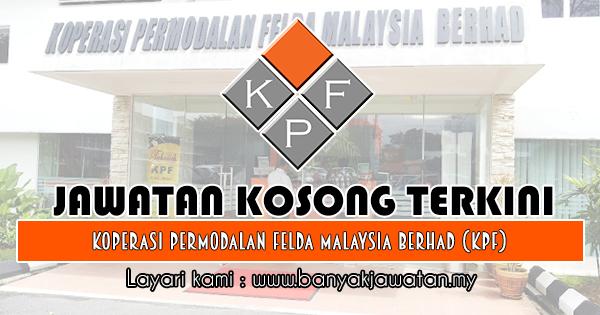 Jawatan Kosong 2019 di Koperasi Permodalan Felda Malaysia Berhad (KPF)