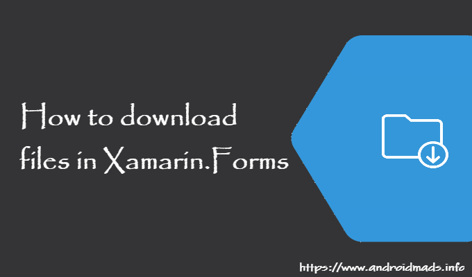 How to download files in Xamarin Forms - Android Mad