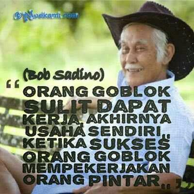 Quotes Motivasi Bob Sadino Orang Goblok Yang Sukses