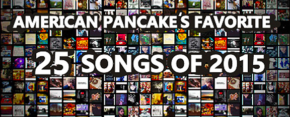 """Best of"" Lists are Bullshit but Here is American Pancake's 25 Favorite Songs of 2015 -- MERRY CHRISTMAS !!!!"