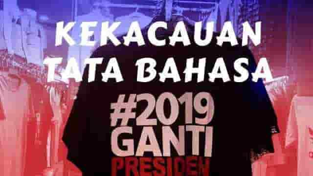 Kekacauan Tata Bahasa Tagar 2019 Ganti Presiden