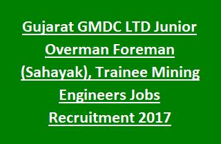 Gujarat GMDC LTD Junior Overman Foreman (Sahayak), Trainee Mining Engineers Jobs Recruitment Notification 2017