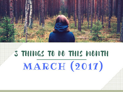 Three things to do this month : March 2017