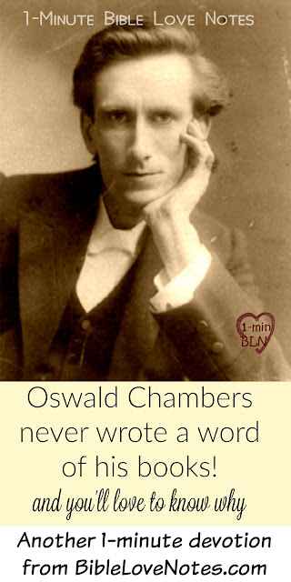 Oswald Chambers Didn't Write His Books - Be Blessed by Who Did!