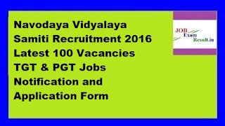 Navodaya Vidyalaya Samiti Recruitment 2016 Latest 100 Vacancies TGT & PGT Jobs Notification and Application Form