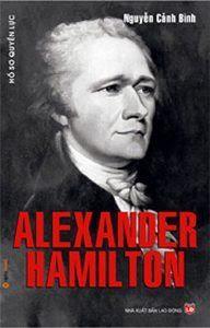 Hồ Sơ Quyền Lực Alexander Hamilton - Nguyễn Cảnh Bình