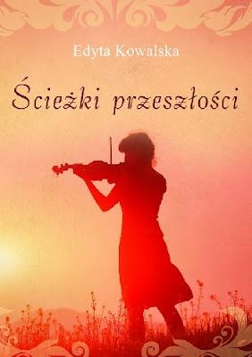 """""""Ścieżki przeszłości"""" – Edyta Kowalska"""