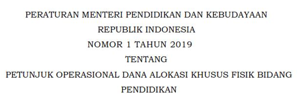 Permendikbud Nomor 1 Tahun 2019 Tentang Petunjuk Operasional Dana Alokasi Khusus Fisik Bidang Pendidikan