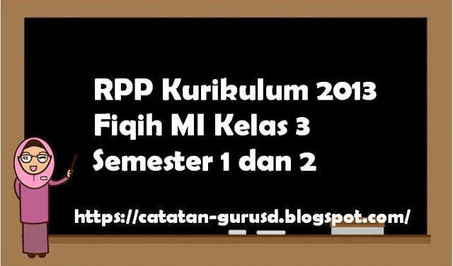 RPP Kurikulum 2013 Fiqih MI Kelas 3 Semester 1 dan 2