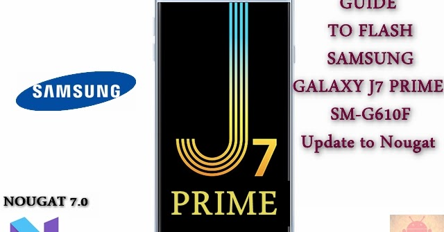Guide To Flash Samsung Galaxy J7 Prime SM-G610F Nougat 7 0 Odin