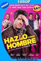 Hazlo Como Hombre (2017) Latino HD 1080P - 2017