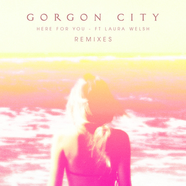 Gorgon City - Here For You (Remixes) [feat. Laura Welsh] - EP Cover